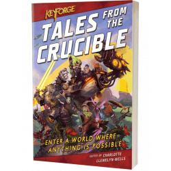 KeyForge - Tales From the Crucible: A KeyForge Anthology